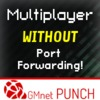 Multiplayer without open ports (GMnet PUNCH)
